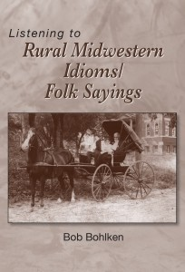 front cover only Idioms 204x300 Listening to Rural Midwestern Idioms/Folk Sayings