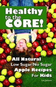 Healthy to the Core cover 72 dpi 193x300 <font color=#003300>Healthy to the Core! All Natural Low Sugar/No Sugar Apple Recipes for Kids